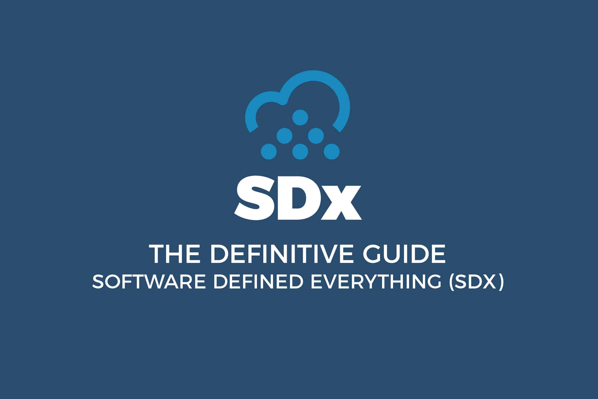 SDx (Software Defined Everything) – The Definitive Guide