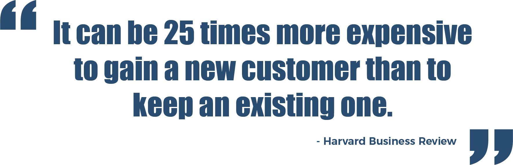 more expensive to gain a new customer than to keep an existing one