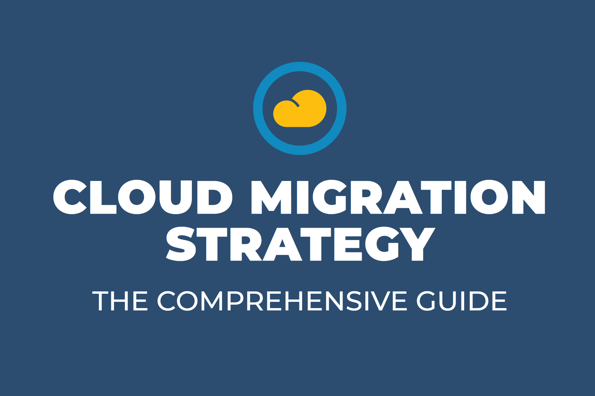 Cloud Migration Strategy- The Comprehensive Guide